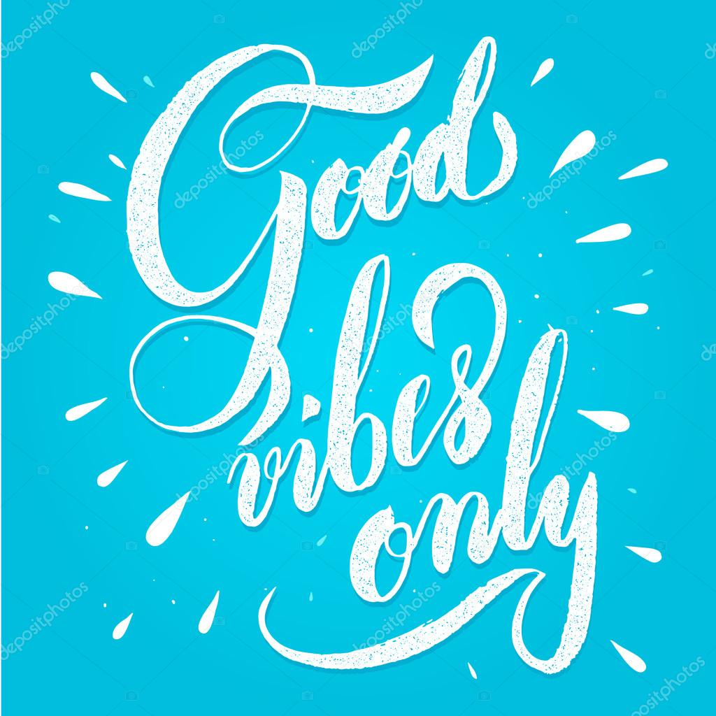 Modern calligraphy inspirational quote - good vibes only.