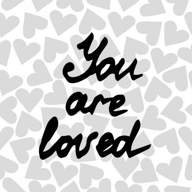 Lettering You are loved on the background with heart