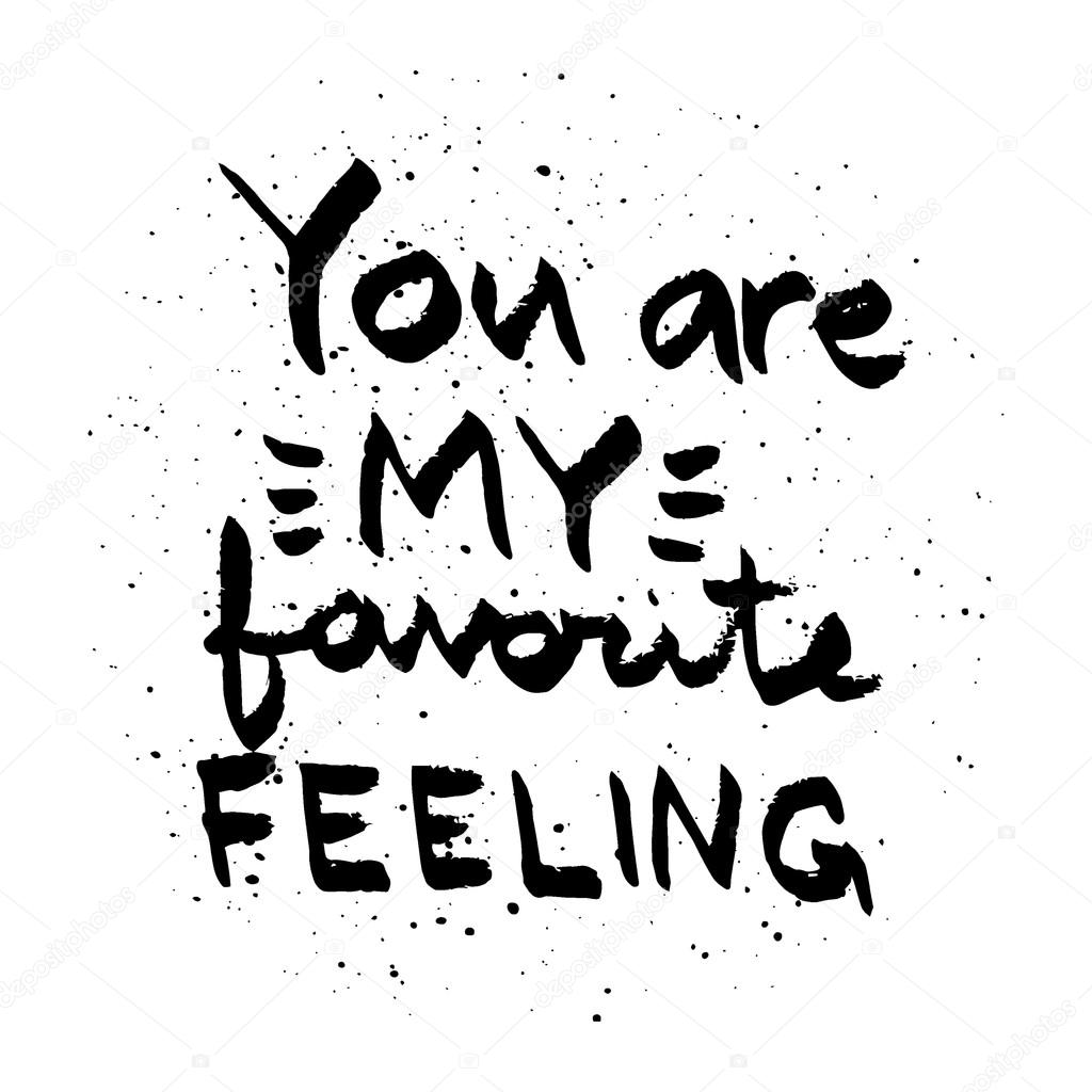 You Are My Favorite Feeling Lettering Love Quote Black On White