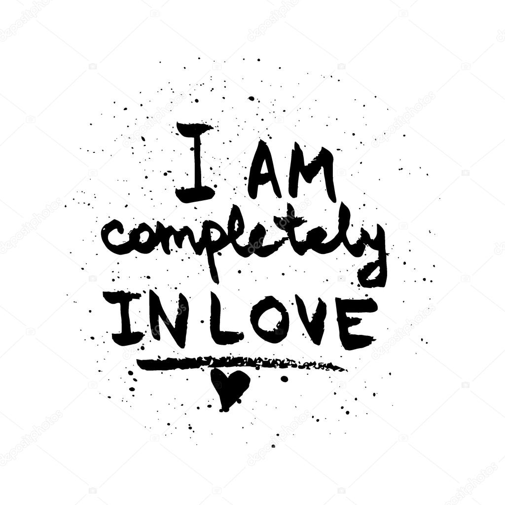 I Am Completely In Love Love Quote Black On White Vector