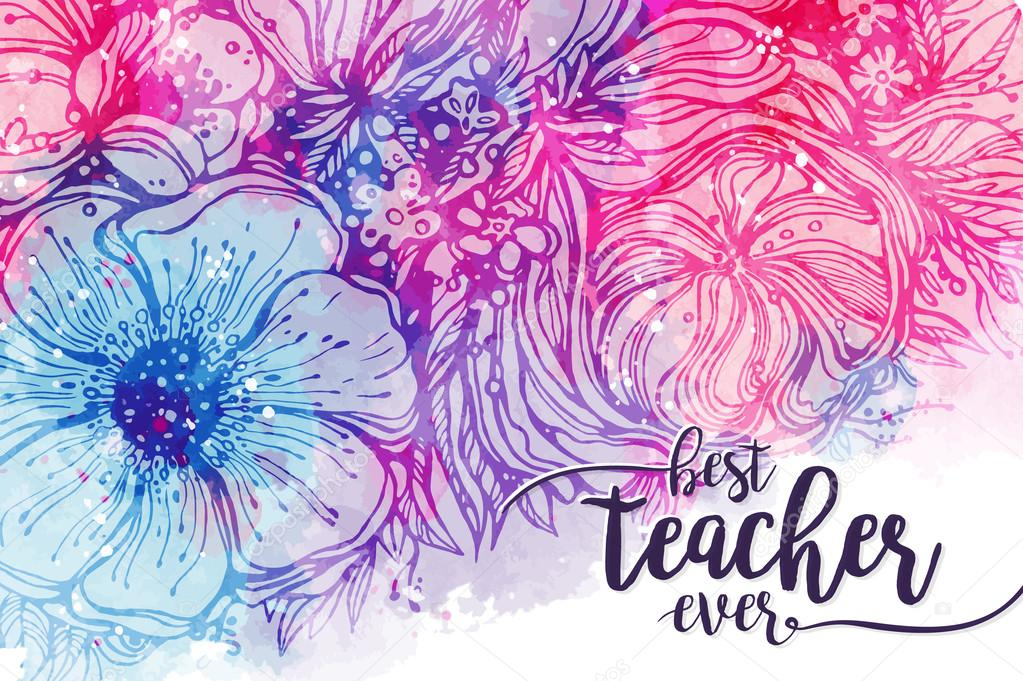 Best teacher ever. Fashionable calligraphy and bright pink purple background with watercolor stains bouquet of flowers. Excellent gift card to the s Day, elements for design. Vector illustration
