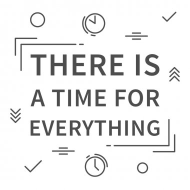 There is time for everything quote
