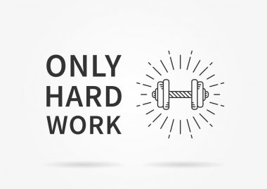 Only hard work. Inspirational quote