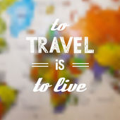 Inspirational travel quote on the blurred world map background