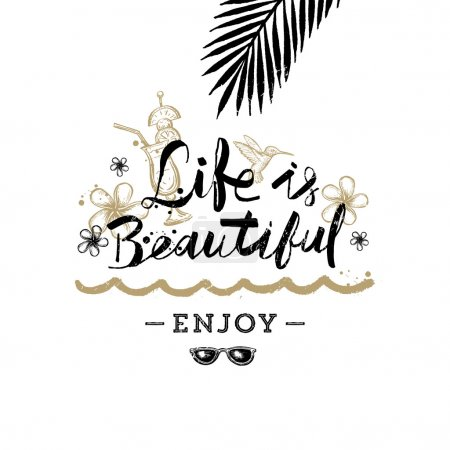 Life is beautiful - Summer holidays and vacation hand drawn vector illustration. Handwritten calligraphy greeting card.
