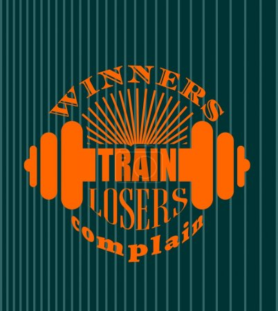 Winners train losers complain. Gym and Fitness Motivation Quote.