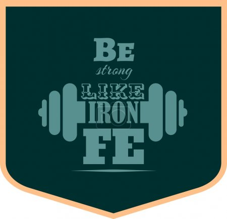 Be strong like iron. Gym and Fitness Motivation Quote.