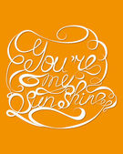 'You are my sunshine' quote lettering