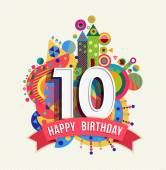 Happy Birthday ten 10 year decade fun design with number text label and colorful geometry element Ideal for poster or greeting card EPS10 vector