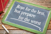 Hope for the best but prepare ...