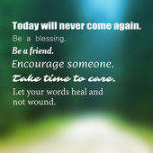 Inspirational Quote - Today Will Never Come Again Be a Blessing Be a Friend Encourage Someone Take Time to Care Let Your Words Heal and Not Wound - Wisdom On Blurry Background