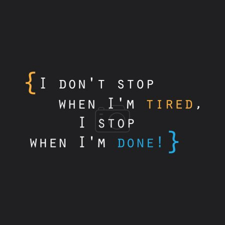 I Don't Stop When I'm Tired, I Stop When I'm Done! - Inspirational Quote, Slogan, Saying on an Abstract Black Background