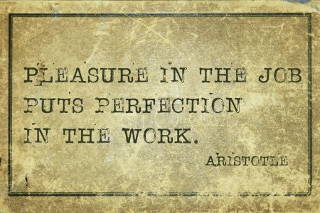 Photo for Pleasure in the job puts perfection - ancient Greek philosopher Aristotle quote printed on grunge vintage cardboard - Royalty Free Image