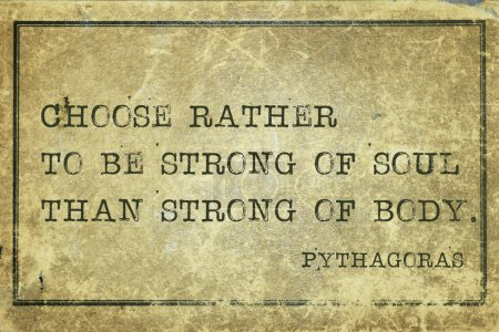 Photo for Choose rather to be strong of soul than strong of body - ancient Greek philosopher Pythagoras quote printed on grunge vintage cardboard - Royalty Free Image