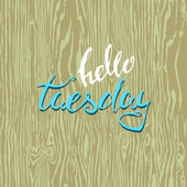 says letterin hello tuesday vector illustration