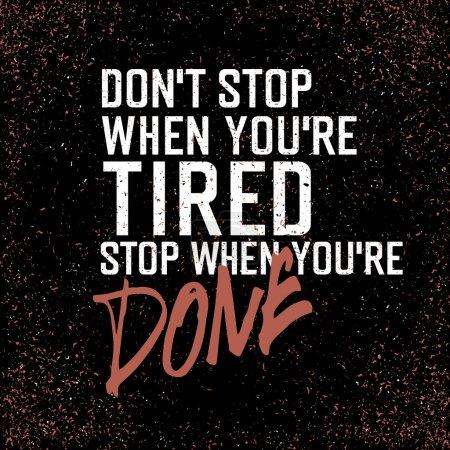 Don`t stop when you`re tired