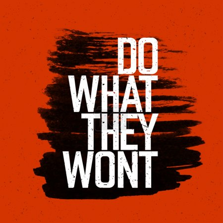 "lettering ""Do what they wont"""
