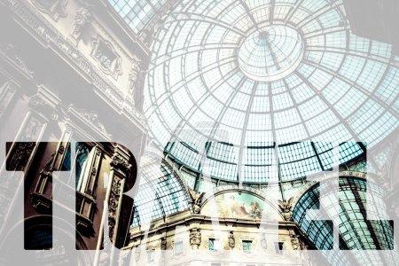 Word TRAVEL over Glass dome of Galleria Vittorio Emanuele II sho