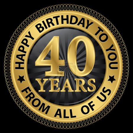 40 years happy birthday to you from all of us gold label,vector