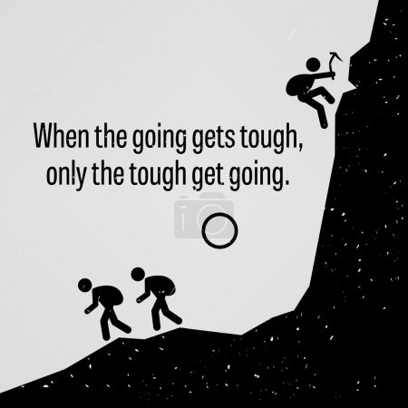 When the Going Gets Tough Only The Tough Get Going