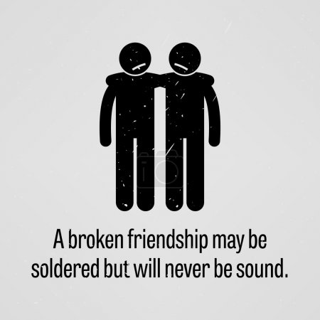 Illustration for A motivational and inspirational poster representing the proverb sayings, A Broken Friendship may be Soldered but will Never be Sound with simple human pictogram. - Royalty Free Image