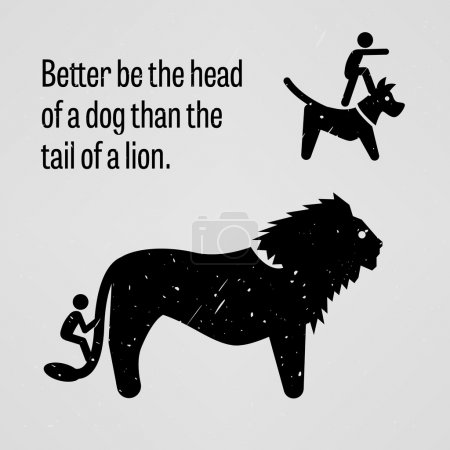 Better be the Head of a Dog Than the Tail of a Lion
