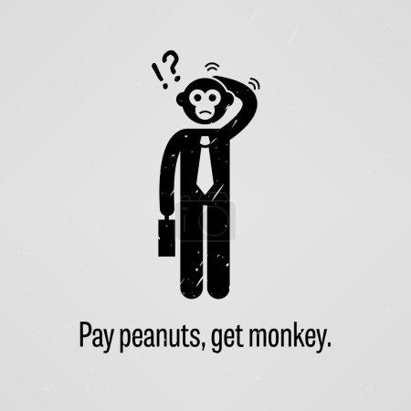 Pay peanuts, get monkey