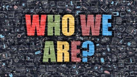 Photo pour Qui sommes-nous - Question. Inscription multicolore sur mur de briques sombres avec des icônes de Doodle. Qui sommes-nous Concept dans un Style moderne. Icônes du Design Doodle. Qui sommes-nous sur fond sombre de Brickwall - image libre de droit