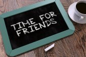 Time for Friends - Chalkboard with Hand Drawn Text.