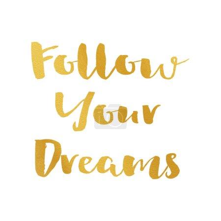 Photo pour Suivez vos rêves lettrage à la main avec feuille d'or devis pour affiche - image libre de droit