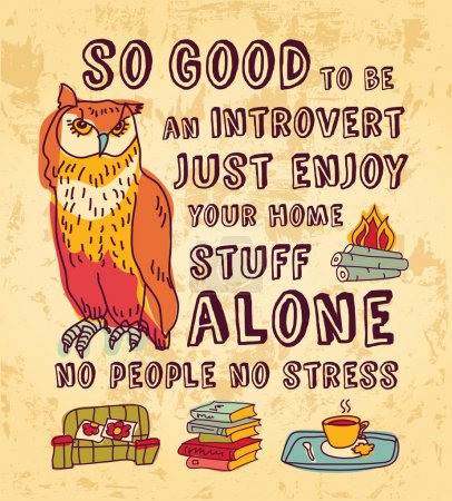 "Illustration for Concept art with owl and home stuff about happy introvert. Inscription ""So good to be an introvert, just enjoy your home stuff alone, no people no stress"". Color vector illustration - Royalty Free Image"