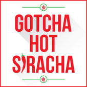 Gotcha Hot Siracha
