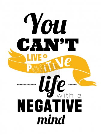 Stylish typographic poster design in hipster -You can't live a positive life with a negative.