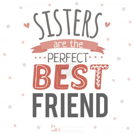 Sisters are the best friends