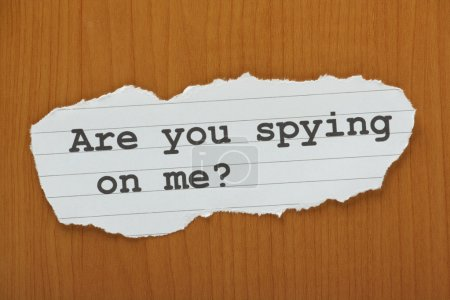 Are you spying on me?