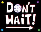 Don't Wait Time Concept