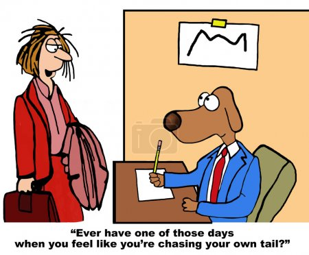 Photo for Business cartoon showing businesswoman saying to business dog, '... days when you feel like you're chasing your own tail'. - Royalty Free Image