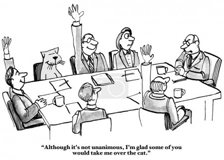 Photo pour Business cartoon of people in a meeting, including a cat. Boss says, 'Although it's not unanimous, I'm glad that some of you would take me over the cat'. - image libre de droit