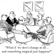 Cartoon of a business meeting and charts showing decline in sales and profits, businesswoman says, 'what if we don't change at all... and something magical just happens'.