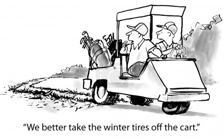 We better take the winter tires off the cart.