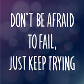 Don't be Afraid to Fail Just Keep Trying