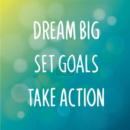 Dream Big Set Goals Take Action