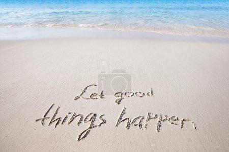 Let good things happen
