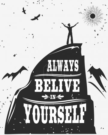 Illustration for Motivational and inspirational typography poster with quote. Always belive in yourself. Climbing the mountains, achieve goal, success. Print for t-shirt and bags. - Royalty Free Image