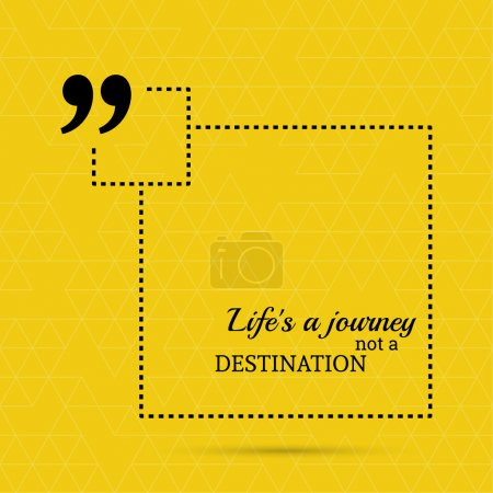 Illustration for Inspirational quote. Life is a journey not a destination. wise saying in square - Royalty Free Image