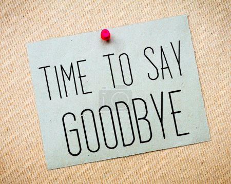 Photo pour Recycled paper note pinned on cork board. Time to Say Goodbye Message. Concept Image - image libre de droit