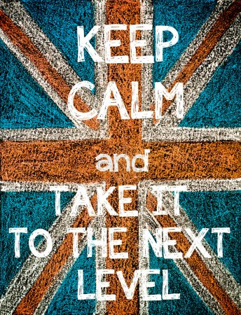 Keep Calm and Take It to the Next Level