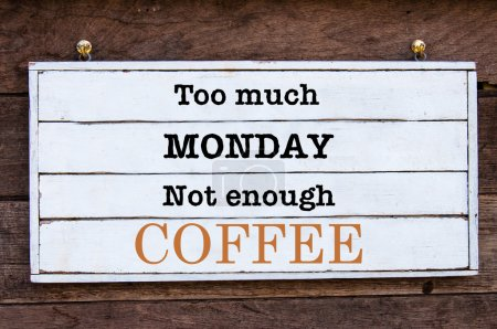Inspirational message - Too Much Monday, Not Enough Coffee