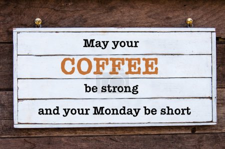 Inspirational message - May Your Coffee be strong and your Monday be short