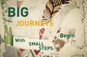 Inspirational message - Big Journeys begin with Small Steps